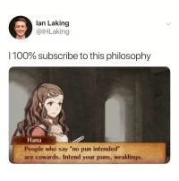 """Anaconda, Puns, and Philosophy: lan Laking  @lHLaking  100% subscribe to this philosophy  Hana  People who say """"no pun intended  are cowards. Intend your puns, weaklings. 2018 is the year of intending your puns i've decided"""