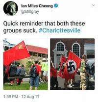 Memes, Ups, and Confederate: lan Miles Cheong  @stillgray  Quick reminder that both these  groups suck·#Charlottesville  1:39 PM 12 Aug 17 (GC) Right pic is aimed more at the legit Nazis who showed up. I oppose removing statues of confederate generals myself.