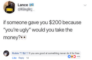 "I suck at titles by daktarasblogis MORE MEMES: Lance A  if someone gave you $200 because  ""you're ugly"" would you take the  money?  Robinif you are good at something never do it for free  Like Reply 1  03499 I suck at titles by daktarasblogis MORE MEMES"