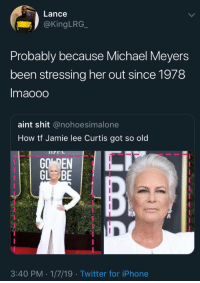 Iphone, Shit, and Twitter: Lance  @kingLRG  Probably because Michael Meyers  been stressing her out since 1978  Imaooo  aint shit @nohoesimalone  How tf Jamie lee Curtis got so old  IPIA  GO EN  GL BE  3:40 PM 1/7/19 Twitter for iPhone lmfaoo deadass 💀