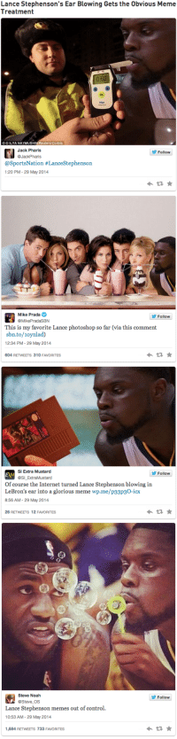 "Gif, Internet, and Lance Stephenson: Lance Stephenson's Ear Blowing Gets the Obvious Meme  Treatment   0.62  OK  ©© ILYA NAYMUSHINReuters,Corbis  Jack Pharis  JackPharis  Follow  @SportsNation #LanceStephenson  1:20 PM - 29 May 2014   Mike Prada  Follow  This is my favorite Lance photoshop so far (via this comment  sbn.to/1oynlad)  12:34 PM - 29 May 2014  604 RETWEETS 310 FAVORITES   SI Extra Mustard  @Sl ExtraMustard  Follow  Of course the Internet turned Lance Stephenson blowing in  LeBron's ear into a glorious meme wp.me/p33p30-icx  8:56 AM - 29 May 2014  26 RETWEETS 12 FAVORITES   Steve Noah  Follow  @Steve OS  Lance Stephenson memes out of control.  10:53 AM - 29 May 2014  1,684 RETWEETS 733 FAVORITES <p><img src=""https://78.media.tumblr.com/076c34bf4123165c88a7f9f9cca046db/tumblr_n6cg2ilueM1qe1x8qo5_500.png""/></p> <p><img src=""https://78.media.tumblr.com/003b8745072ac5c28c034078c6caa9e9/tumblr_n6capu4rGs1qcuv78o1_500.jpg""/></p> <p><img src=""https://78.media.tumblr.com/2fd75a2709f0db21e3d01ef6eefe1ae3/tumblr_n6cg2ilueM1qe1x8qo6_250.jpg""/></p> <p><img src=""https://78.media.tumblr.com/8e84edc75bf058f410223565df6f1252/tumblr_n6cg2ilueM1qe1x8qo3_250.jpg""/></p> <p><img src=""https://78.media.tumblr.com/071e8f3eb3d1bc25f326d95041c4bb43/tumblr_n6bfb5saQX1qbqbieo1_r1_500.gif""/></p> <p>Lo que da de si el soplidito de Lance Stephenson a Lebron James</p>"