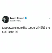 @ladbible is a must follow for great content 😂: Lance Stewart  @Lance210  tupperware more like tupperWHERE the  fuck is the lid @ladbible is a must follow for great content 😂