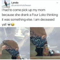 Moms, Arizona, and Girl Memes: Lando  @Landon Hutcheson  had to come pick up my mom  because she drank a Four Loko thinking  it was something else. am deceased  yall In your moms defense four loko looks a lot like Arizona iced tea.