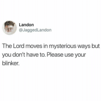 Bad, Lol, and Christian Memes: Landon  @JaggedLandon  The Lord moves in mysterious ways but  you don't have to. Please use your  blinker. Tag a bad driver lol Credit @churchmemesministry