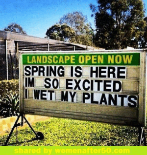 Memes, Spring, and 🤖: LANDSCAPE OPEN NOW  SPRING IS HERE  IM SO EXCITED  ILWET MY PLANTS  hared by womenafter50.com