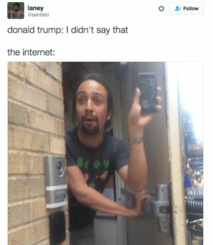 Donald Trump, Internet, and Seinfeld: laney  Follow  @seinfeld  donald trump: I didn't say that  the internet:  Mee