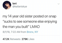 """Times have changed.. 😂🤦♂️ https://t.co/3tmwt4odm2: lani  @kailaniskye  my 14 year old sister posted on snap  """"sucks to see someone else enjoying  the man you built"""" LMAO  8/1/18, 7:22 AM from Bronx, NY  47.2K Retweets 279K Likes Times have changed.. 😂🤦♂️ https://t.co/3tmwt4odm2"""