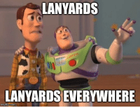 As a college student during orientation week: LANYARDS  UANYARDSEVERYWHERE As a college student during orientation week