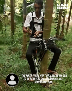 "This guy invented a bike which can climb trees 😳😳: LAP  BIB F  ""THE FIRST TIMET WENT UPIASKED MY SON  TO BE READY TO CALLAN AMBULANCE""  GANAPATHI BHAT  [NEWSFLARE This guy invented a bike which can climb trees 😳😳"
