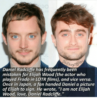 """Do you think they look alike? 😬❤ What is your favourite movie besides Harry Potter? 😻 Comment '😍' if you knew this fact and '😮' if you didn't. Tag a friend who loves Harry Potter too! 😝⚡ • Potterheads⚡count: 135,780: lar  Daniel Radcliffe has frequently been  mistaken for Elijah Wood (the actor who  played Frodo in LOTRfilms), and vice versa.  Once in Japan, a fan handed Daniel a picture  of Elijah to sign. He wrote, """"I am not Elijah  Wood, love, Daniel Radcliffe. Do you think they look alike? 😬❤ What is your favourite movie besides Harry Potter? 😻 Comment '😍' if you knew this fact and '😮' if you didn't. Tag a friend who loves Harry Potter too! 😝⚡ • Potterheads⚡count: 135,780"""
