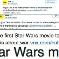 "Star Wars, Tumblr, and Blog: lar Vox  Followw  @voxdotcom  Rogue One is the first Star Wars movie to acknowledge the  whole franchise is about war vox.com/culture/2016/1...  12:00 PM 13 Dec 2016  ex  @voxdotcom  ogue One is the first Star Wars movie to acknowledge th  hole franchise is about war vox.com/culture/2016/1  e first Star Wars movie to  is ahout war vox comlcul  ar Wars m <p><a href=""http://memehumor.net/post/160197597593/star-wars"" class=""tumblr_blog"">memehumor</a>:</p>  <blockquote><p>Star Wars</p></blockquote>"