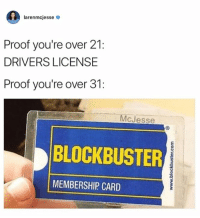 Blockbuster, Dank, and 🤖: larenmcjesse o  Proof you're over 21:  DRIVERS LICENSE  Proof you're over 31:  McJesse  BLOCKBUSTER  3  으  MEMBERSHIP CARD