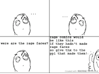 Large Wourat  be like this  were are the rage faces?  if they hadn't made  rage faces  so give thx to the  ppl that made them!  Created with  ROID RAGE  fS-mndbid Rage comic without rage faces