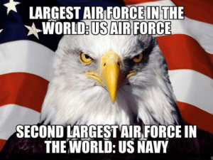 srsfunny:  Deal With It, Worldhttp://srsfunny.tumblr.com/: LARGEST AIR FORCE IN THE  WORLD:US AIR FORCE  SECOND LARGEST AIR FORCE IN  THE WORLD: US NAVY srsfunny:  Deal With It, Worldhttp://srsfunny.tumblr.com/