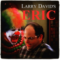 Just saw that new IT movie trailer but I think ERIC looks way better costanzagrams: LARRY DAVID'S  ERIC Just saw that new IT movie trailer but I think ERIC looks way better costanzagrams