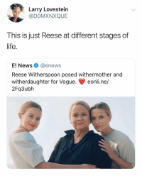 Spitting image omg: Larry Lovestein  @DOMXNXQUE  This is just Reese at different stages of  life.  E! News @enews  Reese Witherspoon posed withermother and  witherdaughter for Vogue. eonli.ne/  2Fq3ubh Spitting image omg