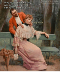 Memes, Date, and Classical Art: LASSICAL ART MEMES  m/classicalartinemes  Greg could tell that Emily  was getting annoyed by  him narrating their date  Greg stop