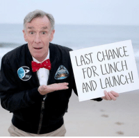"""Bill Nye, Http, and Science: LAST CHANCE  FOR LUNCH  AND LAUNCH <p>Bill Nye the Science Guy holding a sign. Potential new trend! via /r/MemeEconomy <a href=""""http://ift.tt/2yuFgK6"""">http://ift.tt/2yuFgK6</a></p>"""