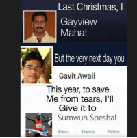 Gay Christmas Memes: Last Christmas, I  Gay view  Mahat  But the very next day you  Gavit Awaii  This year, to save  Me from tears, l'll  Give it to  RS Sumwun Speshal  About  Friends  Photos