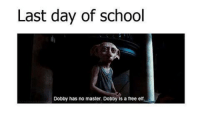 dobby is a free elf: Last day of school  Dobby has no master. Dobby is a free elf.
