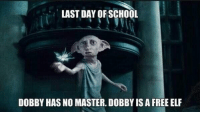 RT @PostsProblems: This is EPIC https://t.co/hczUzsg2Jp: LAST DAY OF SCHOOL  DOBBY HAS NO MASTER. DOBBY IS A FREE ELF RT @PostsProblems: This is EPIC https://t.co/hczUzsg2Jp
