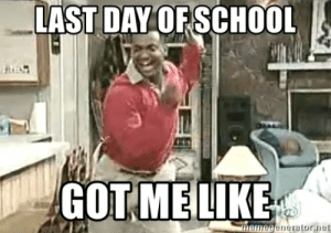 What's your favorite last day of school picture and why? - Quora: LAST DAY OF SCHOOL  GOT MELIKE  memegenerator.net What's your favorite last day of school picture and why? - Quora