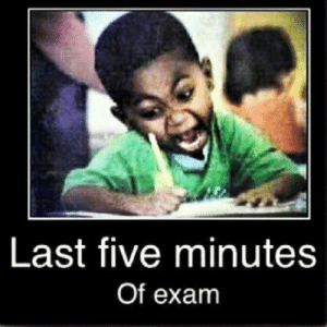 Funny Exam Memes: Last five minute:s  Of exam Funny Exam Memes