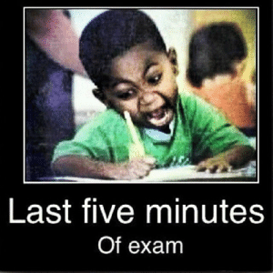 Funny Exam Memes: Last five minutes  Of exam Funny Exam Memes