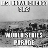 Baseball, Chicago, and Friends: LAST KNOWN CHICAGO  CUBS  WORLD SERIES  PARADE  (a Sports Jokes In the 1800's Hahaha 😂that's messed up lol.. soon yall get it soon lol DoubleTap if u get it lol Tag baseball friends and cubs fans Follow my ghetto parody page @OnlyintheHood 💸 @OnlyintheHood 🔫 & @ThugsLifeVines 🌱 @ThugsLifeVines 🌱 For more funny posts