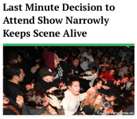 "Alive, Memes, and Good: Last Minute Decision to  Attend Show Narrowly  Keeps Scene Alive  Full story: thehardtimes.net ""We had our backs against the wall, that's for sure. But, you know, some people really are selfless, and will put the greater good of the scene ahead of anything else. Kenny Mahoney kept punk rock alive today."""
