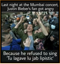 """Memes, Angry, and 🤖: Last night at the Mumbai concert,  Justin Bieber's fan got angry  Because he refused to sing  """"Tu lagave lu jab lipistic"""" Y u do dis justin😭"""