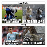 Praise The: Last Night  Ea  MORATA INJURED AND  IT LOOKS S  ERIOUS PRAISE THE LORD  Today  TrollFootball  MORATA'SINURY  ISNITSERIOUS WHY LORD WHY?