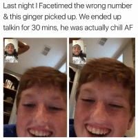 Follow @sadmichaeljordan: Last night l Facetimed the wrong number  & this ginger picked up. We ended up  talkin for 30 mins, he was actually chill AF Follow @sadmichaeljordan