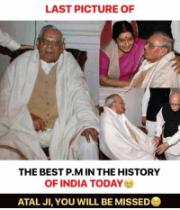 Memes, Best, and History: LAST PICTURE OF  THE BEST P.M IN THE HISTORY  OF INDIA TODAY  ATAL JI, YOU WILL BE MISSED