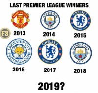 Memes, 🤖, and Who: LAST PREMIER LEAGUEWINNERS  ELS  CHE  18  94  NITED  2013  ESTER  CITY  OTBALL  ES  2014  2015  CHES  18  94  CITY  BALL  OTBALL  2016  2017  2018  2019? Who can win 2019? 🥇🤔