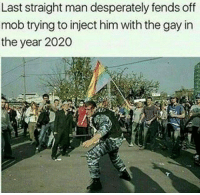 Desperate, Memes, and 🤖: Last straight man desperately fends off  mob trying to inject him with the gay in  the year 2020 Go go go