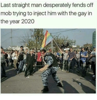 Memes, Http, and Gay: Last straight man desperately fends off  mob trying to inject him with the gay in  the year 2020 Press F for our fallen soldier via /r/memes http://bit.ly/2TwzdLM