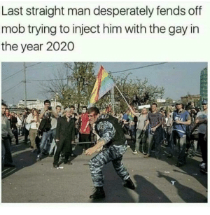 Dank, Memes, and Target: Last straight man desperately fends off  mob trying to inject him with the gay in  the year 2020 Press F for our fallen soldier by space_cowboy_____ MORE MEMES