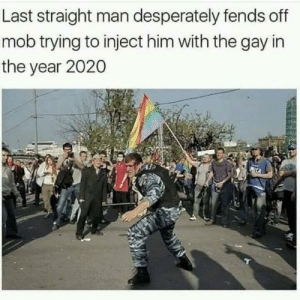 Dank, Memes, and Target: Last straight man desperately fends off  mob trying to inject him with the gay in  the year 2020 Thats a lot of mentally disabled people. by OGBusch69 FOLLOW HERE 4 MORE MEMES.