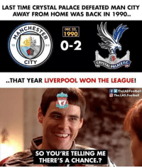 Can Liverpool win 🤔: LAST TIME CRYSTAL PALACE DEFEATED MAN CITY  AWAY FROM HOME WAS BACK IN 1990..  CHEs  DEC 22,  1990  0-2  18  94  CITY  CE F.C  L PALA  ..THAT YEAR LIVERPOOL WON THE LEAGUE!  f画TheLADFootball  The LAD. Football  SO YOU'RE TELLING ME  THERE'S A CHANCE.? Can Liverpool win 🤔