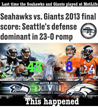On a path  #Dang3Russ: Last time the Seahawks and Giants plaved at MetLife  Seahawks vs. Giants 2013 final  score: Seattle's defense  dominant in 23-0 romp  H TALK  SEATTLE SEAHAWKS  NFL  DENVER BRONcOS  SUPER BOWL  BRUARY 2, 201  This happened On a path  #Dang3Russ