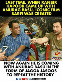 ranbir kapoor: LAST TIME, WHEN RANBIR  KAPOOR CAME UP WITH  ANURAG BASU, ICONIC FILM  BARFI WAS CREATED  NOW AGAIN HE IS COMING  WITH ANURAG BASU IN THE  FORM OF JAGGA JASOOS  TO REPEAT THE HISTORY  困0回 3/laughingcolours