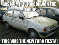 Memes, 🤖, and Ford Fiesta: LAST TIMELIVERPOOLWON THE  LEAGUE  NEC  THIS WAS THE NEW FORD FIESTA!