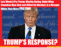 Still waiting for Der Furhers' condemnation of the PRO TRUMP SHOOTER who killed SIX Muslims while they were PRAYING in a Canadian Mosque.  Still waiting Donny Douche.  Snarky Democrat: Last Week A Pro Trump, Muslim Hating, Right Wing  Canadian Man Shotand Killed Six Muslims in a Mosque  While They were PRAYING  whenever  ofthe  TRUMP'S RESPONSEP  FB/SNARKY DEMOCRAT  @SNARKY DEMO Still waiting for Der Furhers' condemnation of the PRO TRUMP SHOOTER who killed SIX Muslims while they were PRAYING in a Canadian Mosque.  Still waiting Donny Douche.  Snarky Democrat