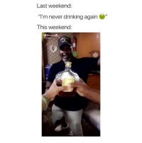 """I'd rather drink then smoke: Last weekend:  """"I'm never drinking again  This weekend  11h ago  CHAT I'd rather drink then smoke"""
