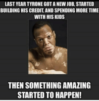 last year tyrone got a new job started building his credit and