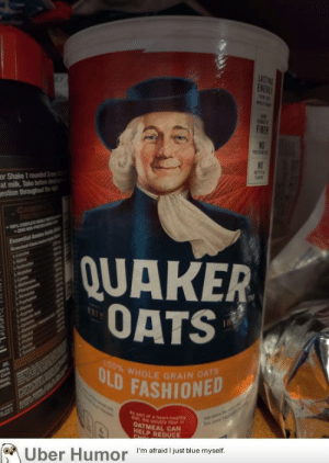 failnation:  The older I get, the younger this guy looks.: LASTING  ENERG  F1BER  NO  or Shake 1 rounded S  at milk. Take beto  estion throughut the  NO  CAE  OTEN  0% PLE  2EAD -  Essential Amino A  Ban C  QUAKER  OATS  hr  4-bomn  da  rodnen  ai  100% WHOLE GRAIN OATS  ULD FASHIONED  vors,  Corn  ivel  wide,  Mm  Aspart of a heart health  t the solubie fber n  OATMEAL CAN  HELP REDUCE  CHOL  Uber Humor  I'm afraid I just blue myself failnation:  The older I get, the younger this guy looks.
