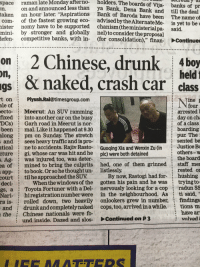 """Drunk, Funny, and Taken: late  Monday  afterno  holders.  The boards of Vija banks of pr  space raman  on and announced less than  an hour later. """"Aspirations  of the fastest growing eco-  Bank, Dena Bank and till the deal  ya  Bank of Baroda have been  advisedby the Alternate Me-  taken  The name of  is yet to be  com-  ister nomy have to be supported chanism (theministerialpa-  mini by stronger and globally nel) to consider the proposal  defen competitive banks, with in- (for consolidation),"""" finan- Continue  said  on2 Chinese, drunk 4boy  on  held  gs naked, crash car class  t on Piyush.Rai@timesgroup.com  ine  ale  of  ectoMeerut: An SUV ramming  fixed: into another car on the busy  DCs) Garh road in Meerut is nor-  been mal. Like it happened at 9.30  along pm on Sunday. The stretch  and sees heavy traffic and is pro-  tical  cture  Ag  four  arrested1  day on ch  of a class  boarding  pur The  : sented be  ne to accidents. Rajiv Rasto-o bGuoging Xia and Wenxin Zu (in Justice Bo  gi, whose car was hit and he  was injured too, was deter-  mined to bring the culprits hed, one of them grinned  : others-w  the board  pic) were both detained  .  ea  staff me  rested or  of  app- to book. Orso he thoughtun- listlessly.  court til he approached the SUV  deci-When the windows of the gotten his pain and he was  gs, a  Nari- i hiregistration numberwere in the neighbourhood. As  By now, Rastogi had for-  hushing  tryingto  radun ss  Toyota Fortuner with a Del-  nervously looking for a cop  :  ti said,  rolled down, two heavily onlookers grew in number, findings  drunk and completelynaked cops, too, arrived in a while tions m  ra  is  and  theChinese  nationals were fo-  have ar  volved i  und inside. Dazed and slos-Continued on P3"""
