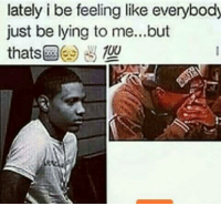 Memes, 🤖, and Lie to Me: lately i be feeling like everybody  just be lying to me...but  100  thats 💯