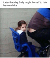Funny, Girl, and Bike: Later that day, Sally taught herself to ride  her own bike Poor girl 😂😂